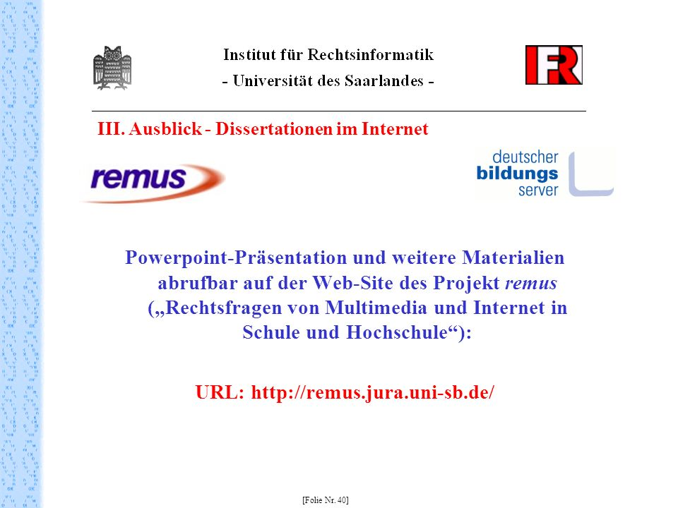 III. Ausblick - Dissertationen im Internet Powerpoint-Präsentation und weitere Materialien abrufbar auf der Web-Site des Projekt remus (Rechtsfragen v