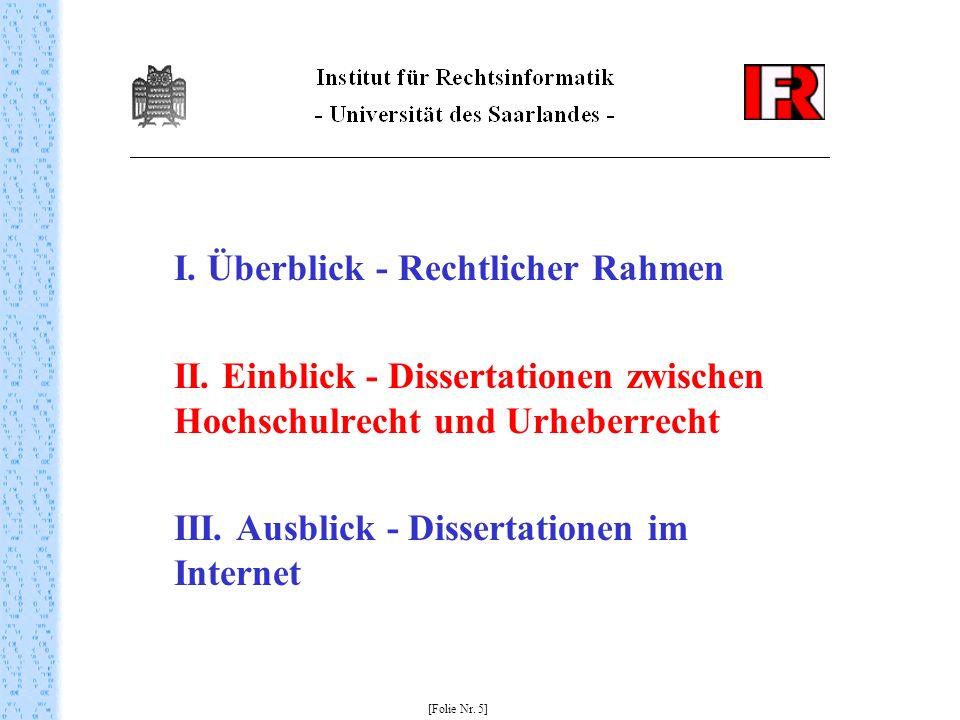 I. Überblick - Rechtlicher Rahmen II. Einblick - Dissertationen zwischen Hochschulrecht und Urheberrecht III. Ausblick - Dissertationen im Internet [F