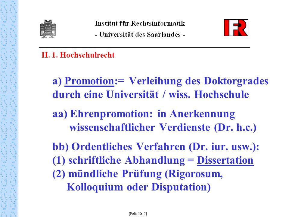 II. 1. Hochschulrecht a) Promotion:= Verleihung des Doktorgrades durch eine Universität / wiss. Hochschule aa) Ehrenpromotion: in Anerkennung wissensc
