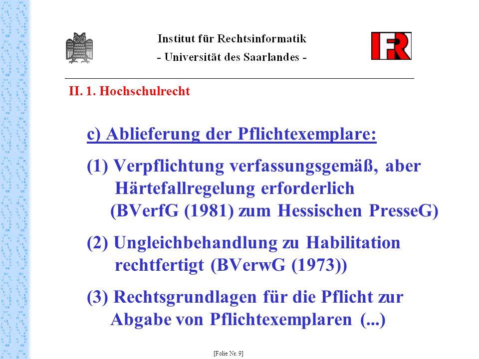 II. 1. Hochschulrecht c) Ablieferung der Pflichtexemplare: (1) Verpflichtung verfassungsgemäß, aber Härtefallregelung erforderlich (BVerfG (1981) zum