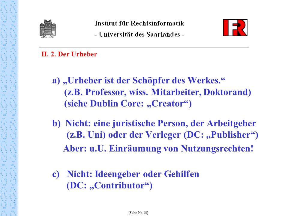 II. 2. Der Urheber a) Urheber ist der Schöpfer des Werkes.