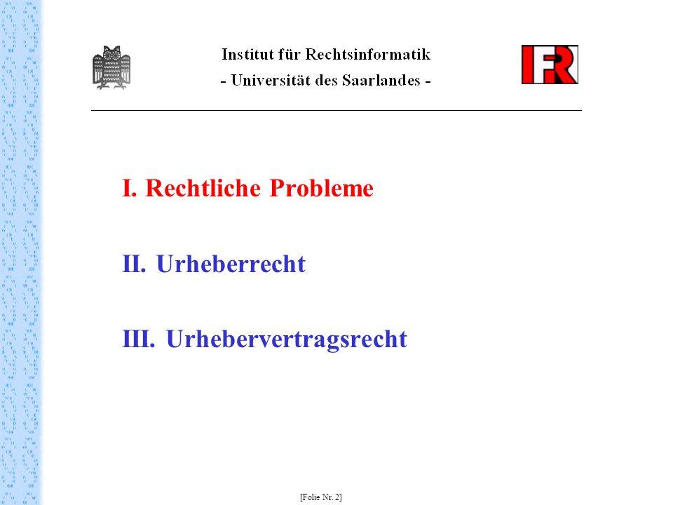 I. Rechtliche Probleme II. Urheberrecht III. Urhebervertragsrecht [Folie Nr. 2]