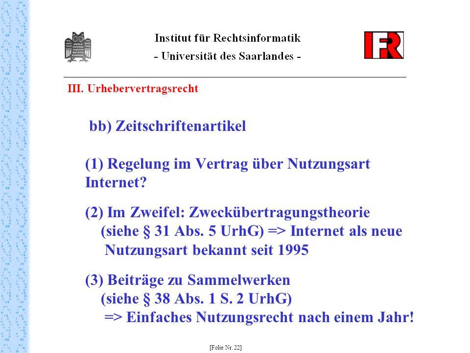 III. Urhebervertragsrecht bb) Zeitschriftenartikel (1) Regelung im Vertrag über Nutzungsart Internet? (2) Im Zweifel: Zweckübertragungstheorie (siehe