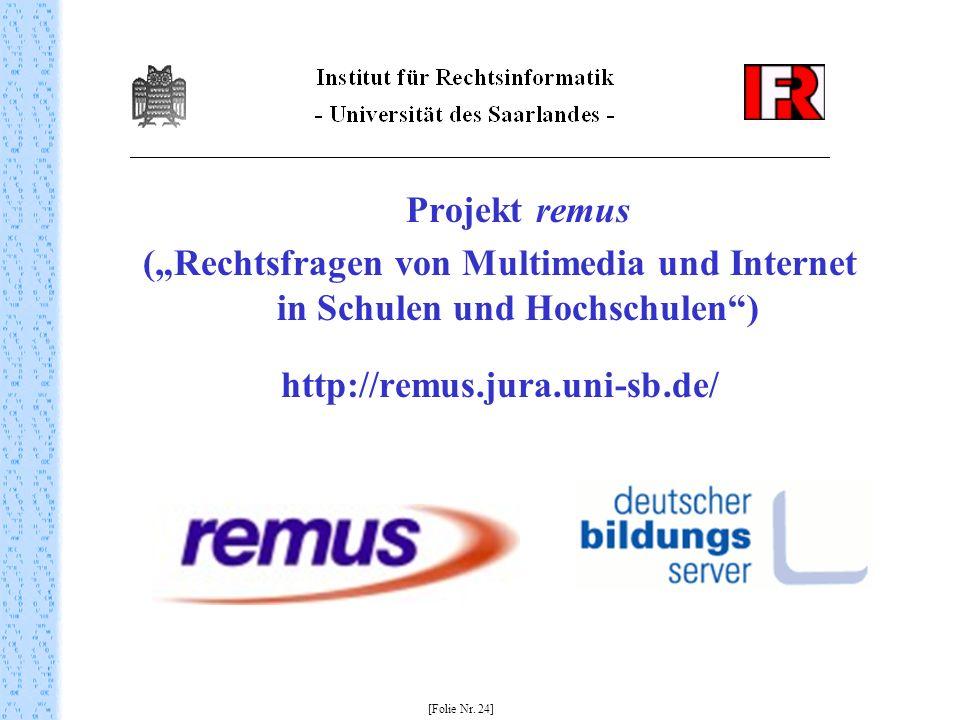 Projekt remus (Rechtsfragen von Multimedia und Internet in Schulen und Hochschulen) http://remus.jura.uni-sb.de/ [Folie Nr.