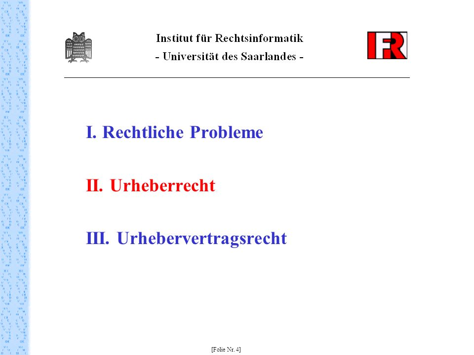 I. Rechtliche Probleme II. Urheberrecht III. Urhebervertragsrecht [Folie Nr. 4]