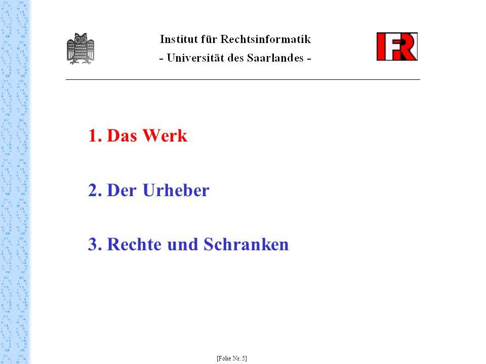 1. Das Werk 2. Der Urheber 3. Rechte und Schranken [Folie Nr. 5]