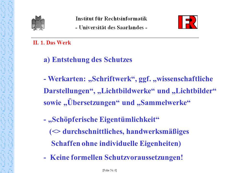 II. 1. Das Werk [Folie Nr. 6] a) Entstehung des Schutzes - Werkarten: Schriftwerk, ggf.