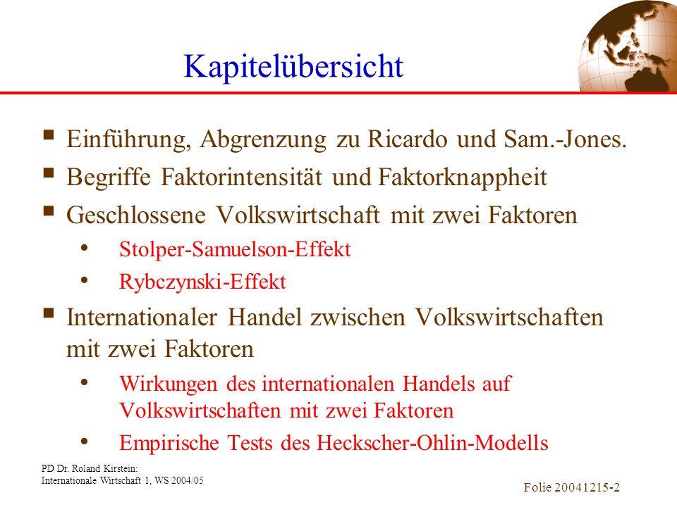PD Dr. Roland Kirstein: Internationale Wirtschaft 1, WS 2004/05 Folie 20041215-2 Einführung, Abgrenzung zu Ricardo und Sam.-Jones. Begriffe Faktorinte
