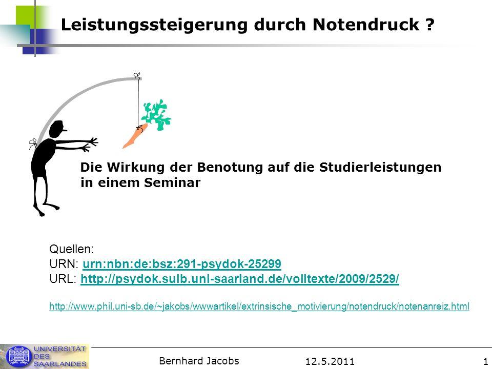 12.5.2011 Bernhard Jacobs 1 Leistungssteigerung durch Notendruck ? Die Wirkung der Benotung auf die Studierleistungen in einem Seminar Quellen: URN: u