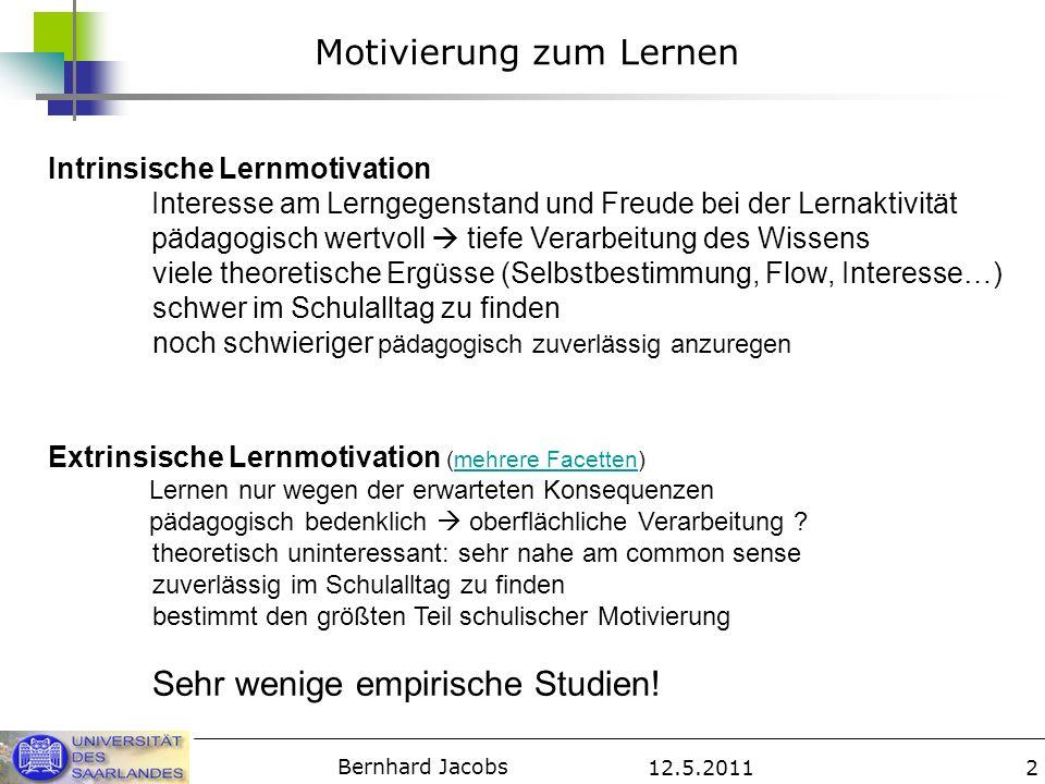 12.5.2011 Bernhard Jacobs 2 Motivierung zum Lernen Intrinsische Lernmotivation Interesse am Lerngegenstand und Freude bei der Lernaktivität pädagogisc