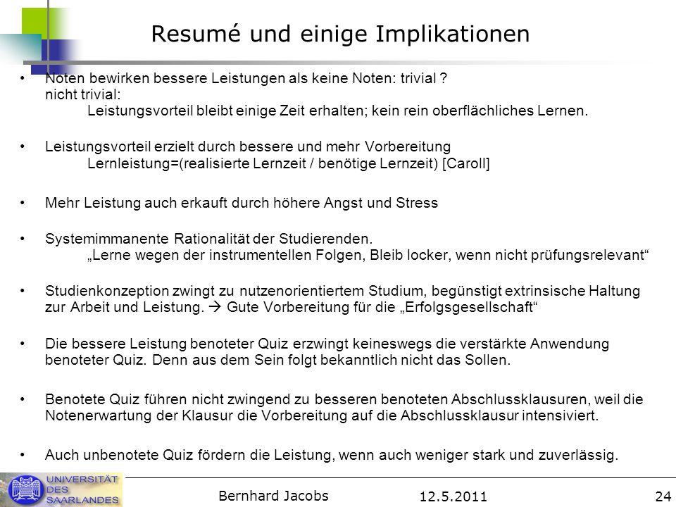 12.5.2011 Bernhard Jacobs 24 Resumé und einige Implikationen Noten bewirken bessere Leistungen als keine Noten: trivial ? nicht trivial: Leistungsvort