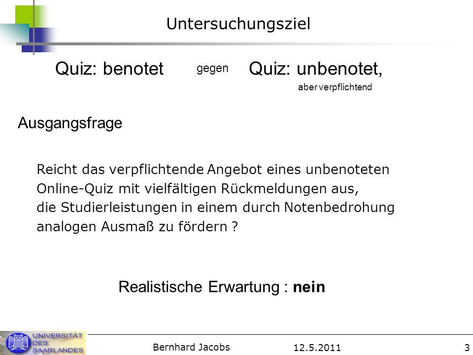 12.5.2011 Bernhard Jacobs 3 Untersuchungsziel Reicht das verpflichtende Angebot eines unbenoteten Online-Quiz mit vielfältigen Rückmeldungen aus, die