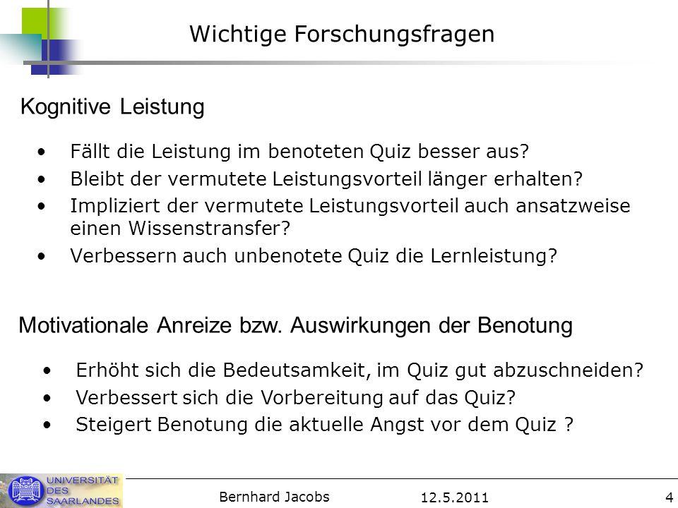 12.5.2011 Bernhard Jacobs 5 Hypothesen Höhere Bedeutsamkeit guter Leistungen Intensivere Vorbereitung auf das Quiz höhere Testmotivation Quizbenotung Lehrstoff erlernbar Höhere Quizleistung Stabilität der Leistung .