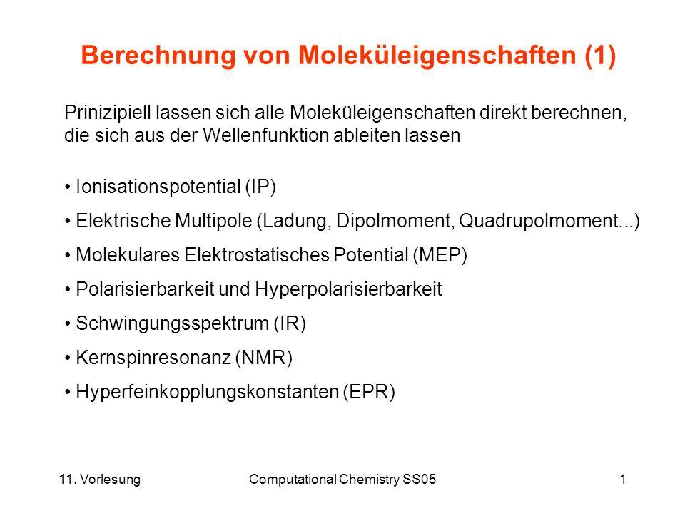 11. VorlesungComputational Chemistry SS051 Berechnung von Moleküleigenschaften (1) Prinizipiell lassen sich alle Moleküleigenschaften direkt berechnen