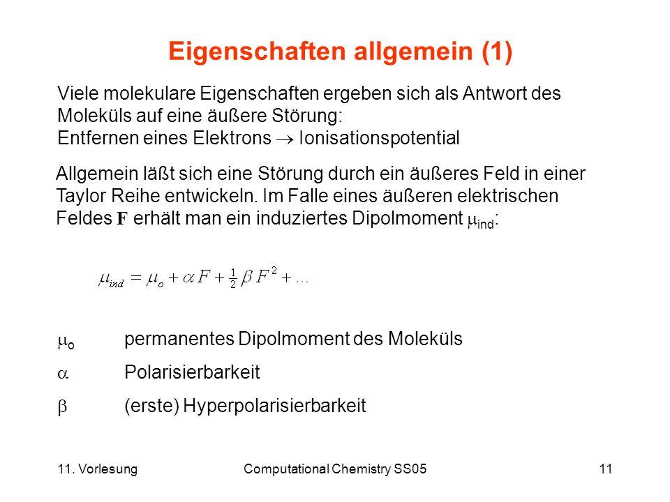 11. VorlesungComputational Chemistry SS0511 Eigenschaften allgemein (1) Viele molekulare Eigenschaften ergeben sich als Antwort des Moleküls auf eine