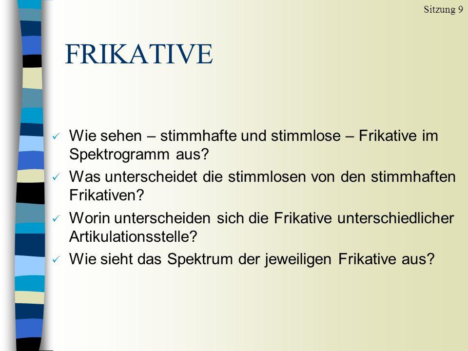 FRIKATIVE Sitzung 9 n Die Entstehung der Frikative basiert auf einer Enge- bildung im Mundraum zwischen artikulierendem Organ und der Artikulationsstelle.