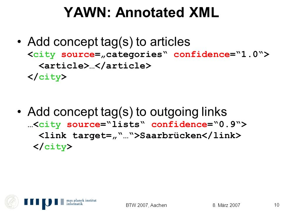 8. März 2007BTW 2007, Aachen 10 YAWN: Annotated XML Add concept tag(s) to articles … Add concept tag(s) to outgoing links … Saarbrücken