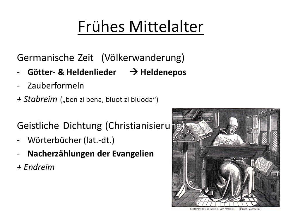 Frühes Mittelalter Germanische Zeit(Völkerwanderung) -Götter- & Heldenlieder Heldenepos -Zauberformeln + Stabreim (ben zi bena, bluot zi bluoda) Geist