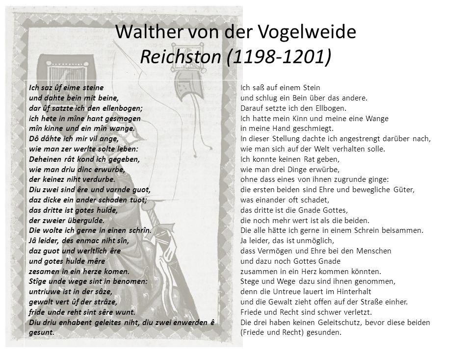 Walther von der Vogelweide Reichston (1198-1201) Ich saz ûf eime steine und dahte bein mit beine, dar ûf satzte ich den ellenbogen; ich hete in mîne h