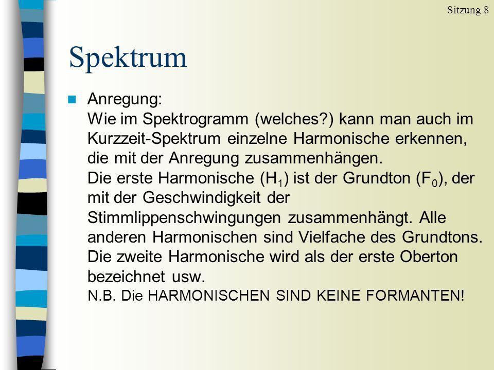 Spektrum Sitzung 8 n Anregung: Wie im Spektrogramm (welches?) kann man auch im Kurzzeit-Spektrum einzelne Harmonische erkennen, die mit der Anregung z