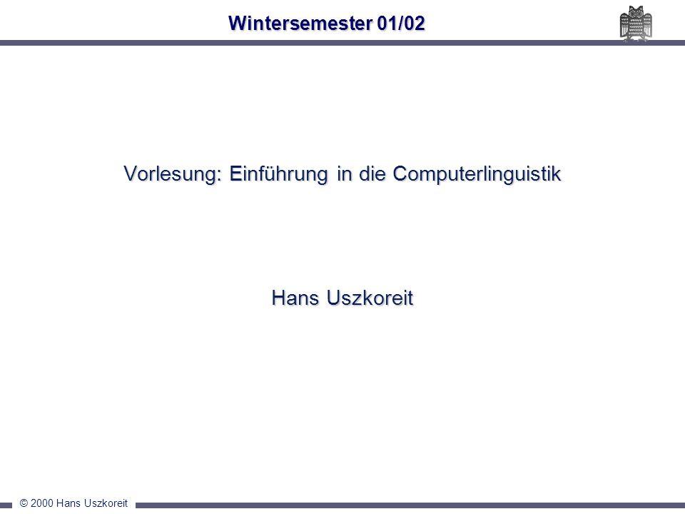 © 2000 Hans Uszkoreit Vorlesung: Einführung in die Computerlinguistik Hans Uszkoreit Wintersemester 01/02