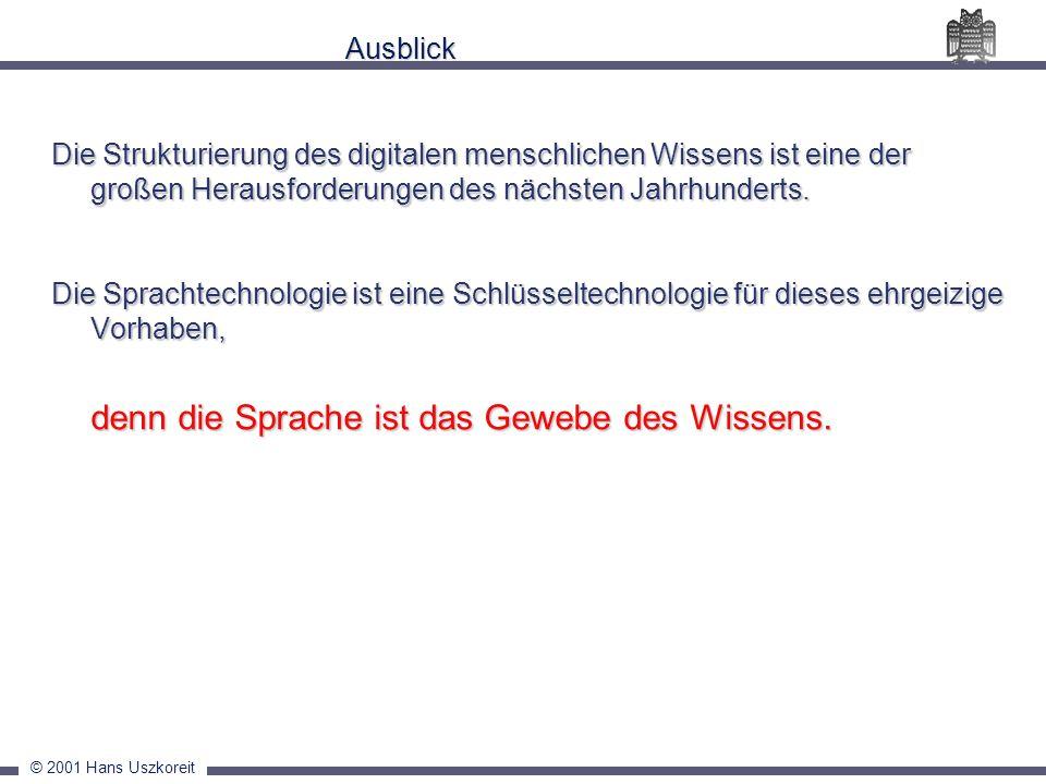 © 2001 Hans Uszkoreit Ausblick Die Strukturierung des digitalen menschlichen Wissens ist eine der großen Herausforderungen des nächsten Jahrhunderts.