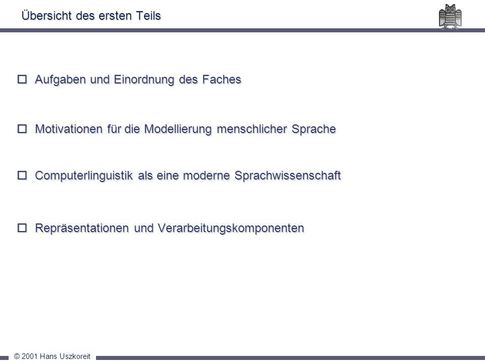 © 2001 Hans Uszkoreit Übersicht des ersten Teils Aufgaben und Einordnung des Faches Aufgaben und Einordnung des Faches Motivationen für die Modellieru