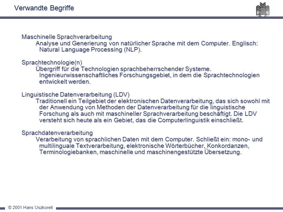 © 2001 Hans Uszkoreit Maschinelle Sprachverarbeitung Analyse und Generierung von natürlicher Sprache mit dem Computer. Englisch: Natural Language Proc