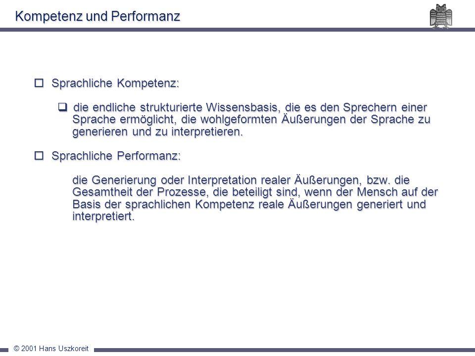 © 2001 Hans Uszkoreit Sprachliche Kompetenz: Sprachliche Kompetenz: die endliche strukturierte Wissensbasis, die es den Sprechern einer Sprache ermögl