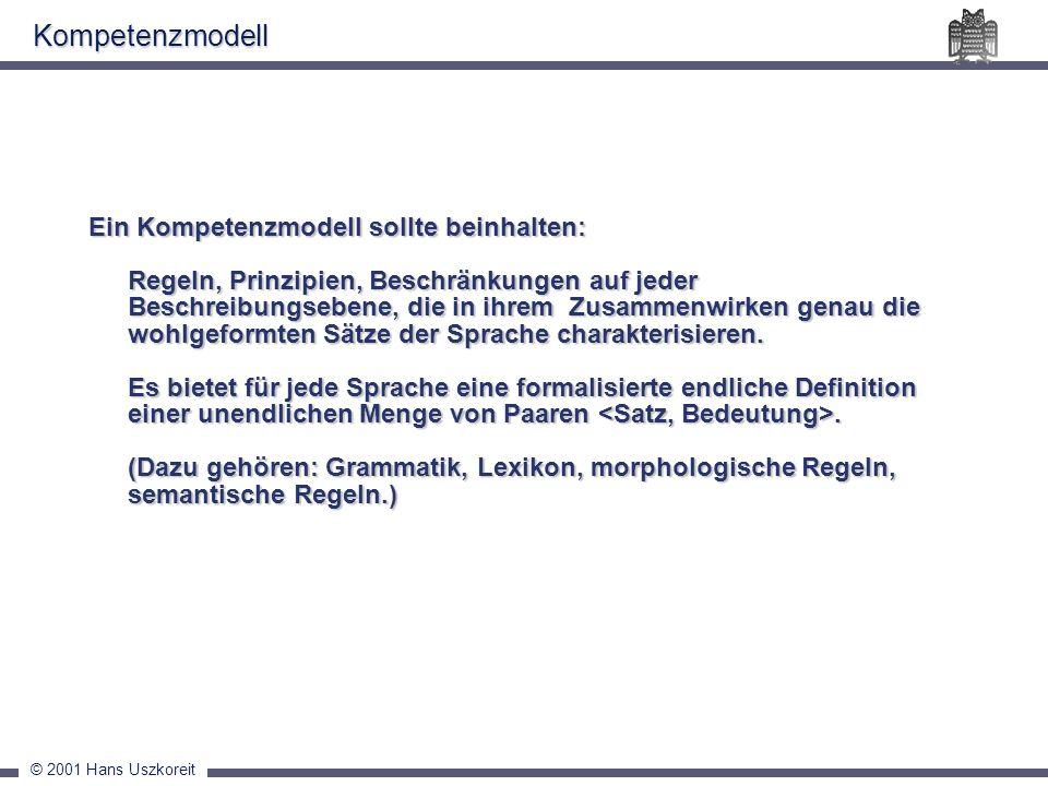 © 2001 Hans Uszkoreit Ein Kompetenzmodell sollte beinhalten: Regeln, Prinzipien, Beschränkungen auf jeder Beschreibungsebene, die in ihrem Zusammenwir
