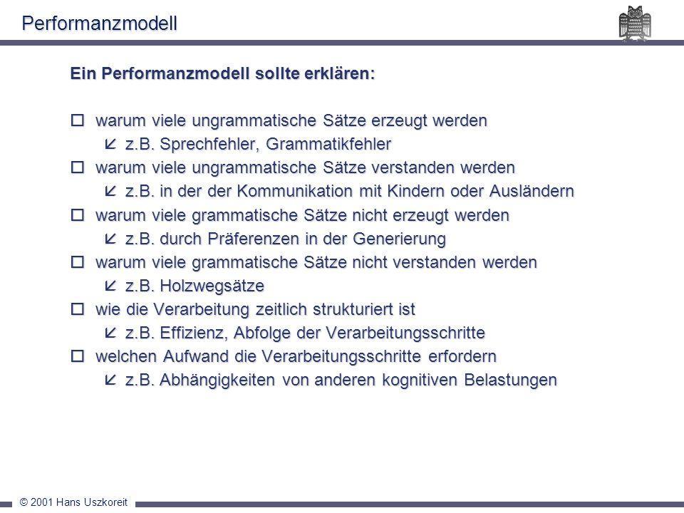 © 2001 Hans Uszkoreit Ein Performanzmodell sollte erklären: warum viele ungrammatische Sätze erzeugt werden warum viele ungrammatische Sätze erzeugt w