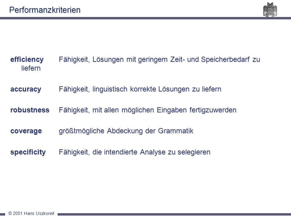 © 2001 Hans Uszkoreit Performanzkriterien efficiency Fähigkeit, Lösungen mit geringem Zeit- und Speicherbedarf zu liefern accuracyFähigkeit, linguisti