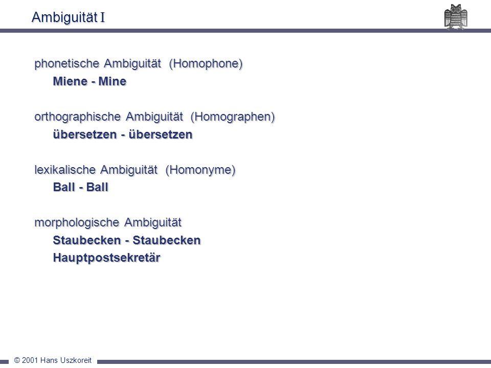 © 2001 Hans Uszkoreit Ambiguität I phonetische Ambiguität (Homophone) Miene - Mine orthographische Ambiguität (Homographen) übersetzen - übersetzen le
