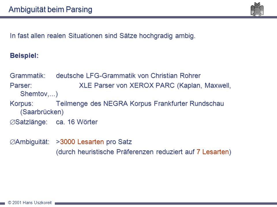© 2001 Hans Uszkoreit Ambiguität beim Parsing In fast allen realen Situationen sind Sätze hochgradig ambig. Beispiel: Grammatik: deutsche LFG-Grammati