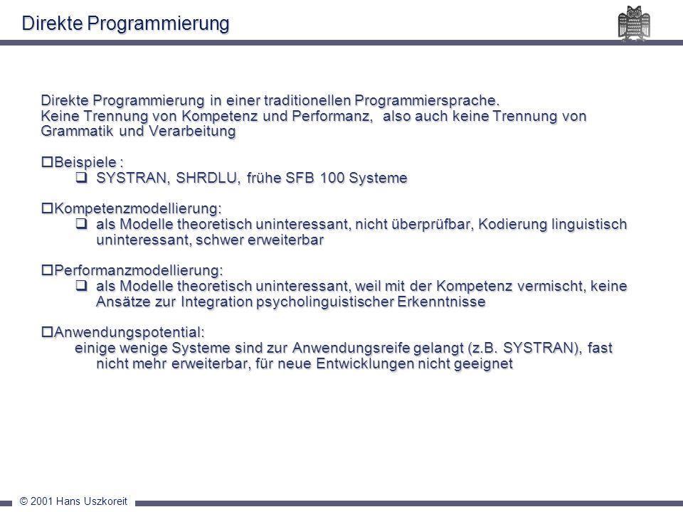 © 2001 Hans Uszkoreit Direkte Programmierung in einer traditionellen Programmiersprache. Keine Trennung von Kompetenz und Performanz, also auch keine
