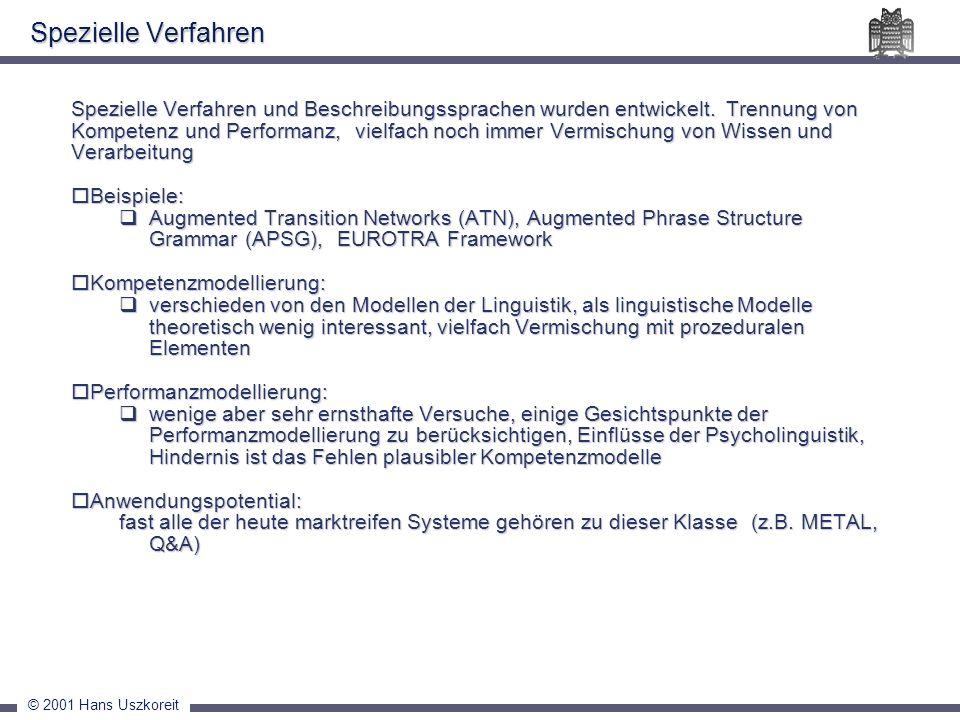 © 2001 Hans Uszkoreit Spezielle Verfahren und Beschreibungssprachen wurden entwickelt. Trennung von Kompetenz und Performanz, vielfach noch immer Verm