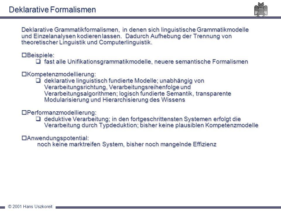 © 2001 Hans Uszkoreit Deklarative Grammatikformalismen, in denen sich linguistische Grammatikmodelle und Einzelanalysen kodieren lassen. Dadurch Aufhe