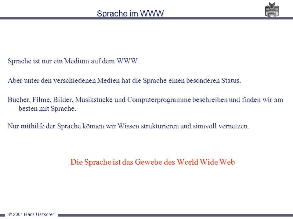 © 2001 Hans Uszkoreit Sprache im WWW Sprache ist nur ein Medium auf dem WWW. Aber unter den verschiedenen Medien hat die Sprache einen besonderen Stat