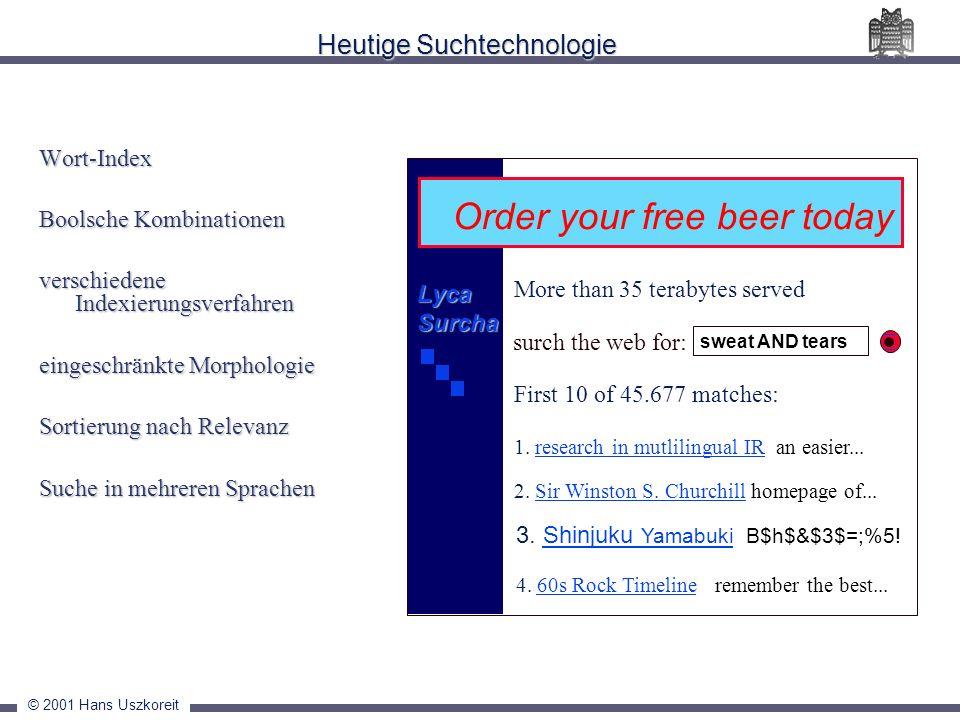 © 2001 Hans Uszkoreit Heutige Suchtechnologie Wort-Index Boolsche Kombinationen verschiedene Indexierungsverfahren eingeschränkte Morphologie Sortieru