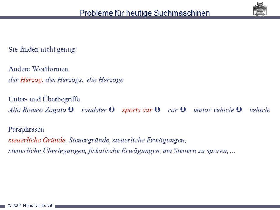 © 2001 Hans Uszkoreit Probleme für heutige Suchmaschinen Sie finden nicht genug! Andere Wortformen der Herzog, des Herzogs, die Herzöge Unter- und Übe