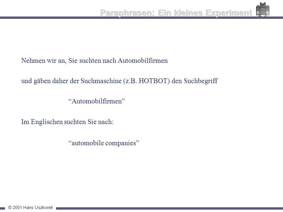 © 2001 Hans Uszkoreit Nehmen wir an, Sie suchten nach Automobilfirmen und gäben daher der Suchmaschine (z.B. HOTBOT) den Suchbegriff Automobilfirmen I