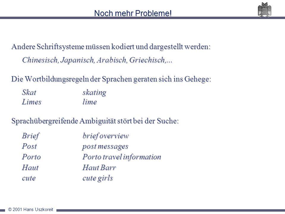 © 2001 Hans Uszkoreit Noch mehr Probleme! Andere Schriftsysteme müssen kodiert und dargestellt werden: Chinesisch, Japanisch, Arabisch, Griechisch,...