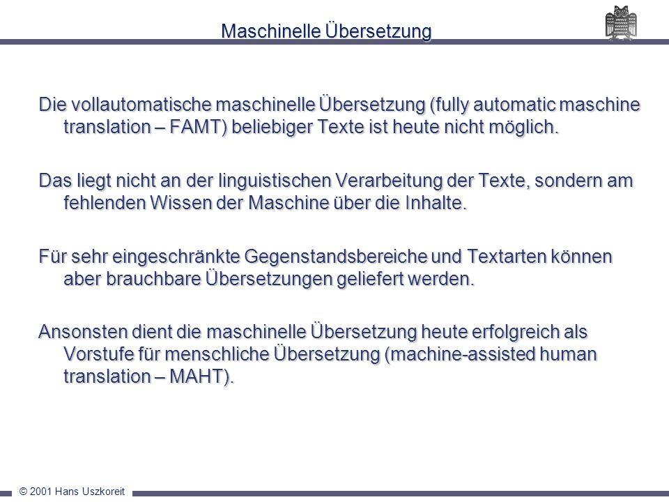 © 2001 Hans Uszkoreit Maschinelle Übersetzung Die vollautomatische maschinelle Übersetzung (fully automatic maschine translation – FAMT) beliebiger Te
