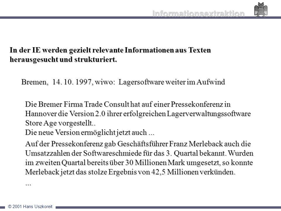 © 2001 Hans Uszkoreit Informationsextraktion In der IE werden gezielt relevante Informationen aus Texten herausgesucht und strukturiert. Bremen, 14. 1
