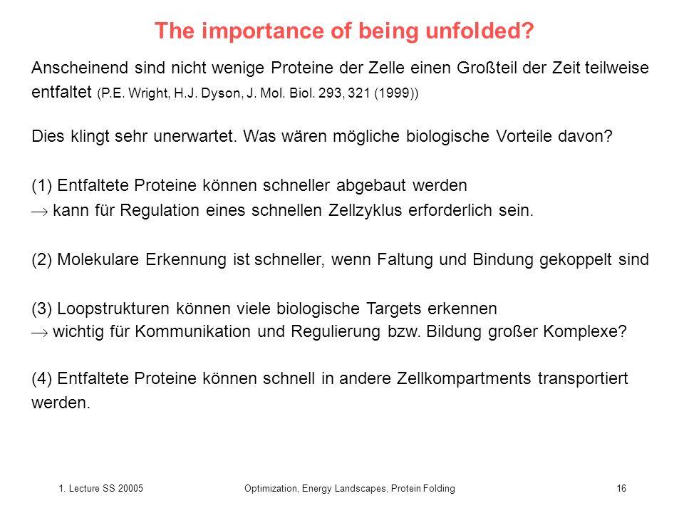 1. Lecture SS 20005Optimization, Energy Landscapes, Protein Folding16 The importance of being unfolded? Anscheinend sind nicht wenige Proteine der Zel