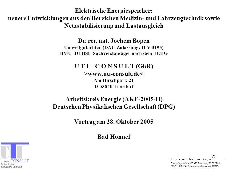 Dr. rer. nat. Jochem Bogen Umweltgutachter (DAU-Zulassung: D-V-0195) BMU - DEHSt- Sachverständiger nach TEHG Elektrische Energiespeicher: neuere Entwi