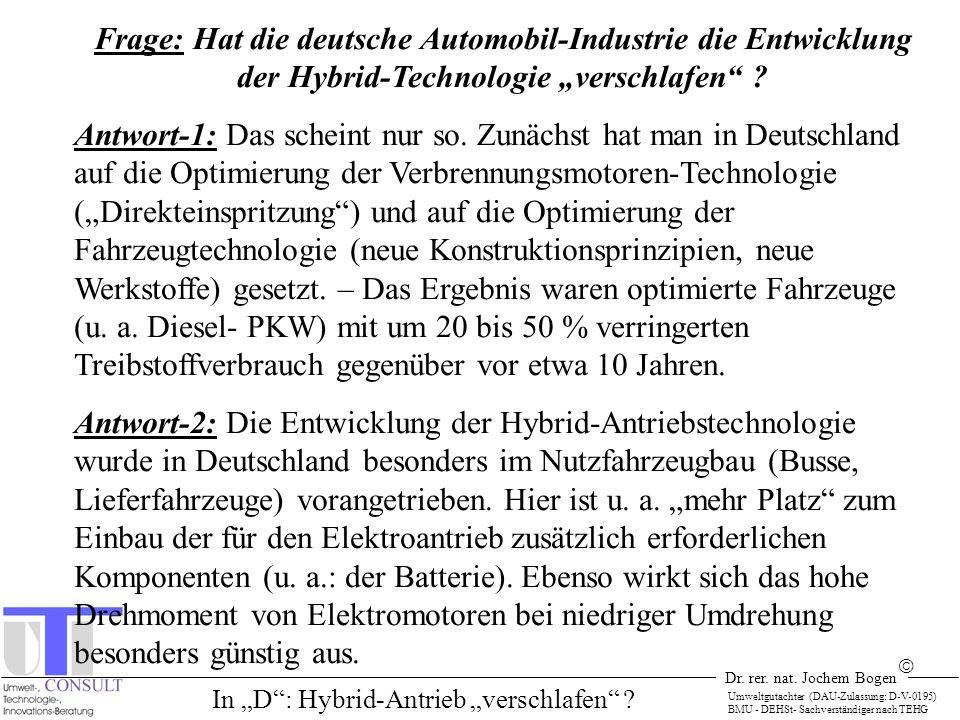 Dr. rer. nat. Jochem Bogen Umweltgutachter (DAU-Zulassung: D-V-0195) BMU - DEHSt- Sachverständiger nach TEHG Frage: Hat die deutsche Automobil-Industr