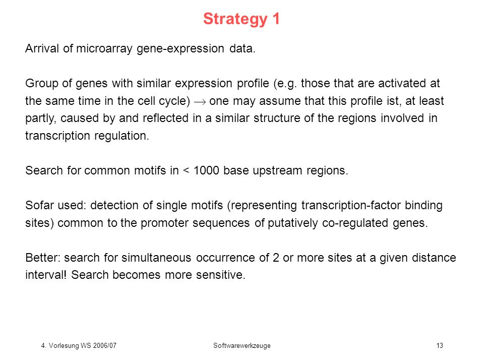 4.Vorlesung WS 2006/07Softwarewerkzeuge13 Strategy 1 Arrival of microarray gene-expression data.
