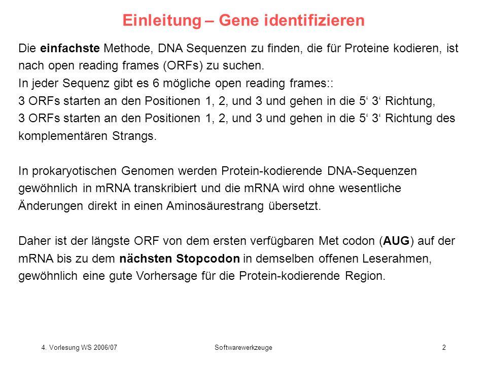 4. Vorlesung WS 2006/07Softwarewerkzeuge2 Einleitung – Gene identifizieren Die einfachste Methode, DNA Sequenzen zu finden, die für Proteine kodieren,