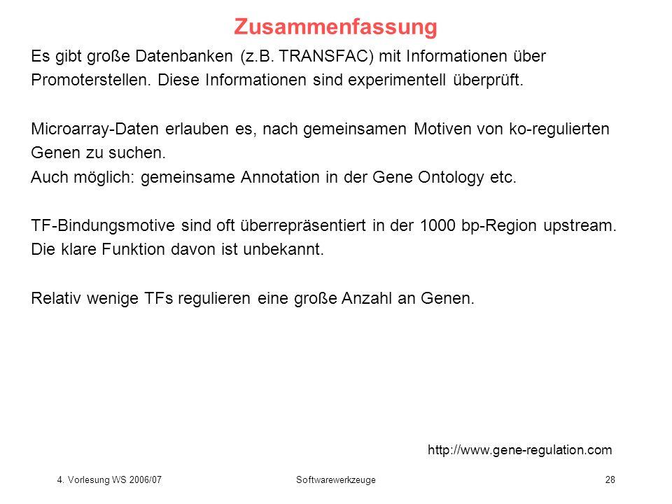 4. Vorlesung WS 2006/07Softwarewerkzeuge28 Zusammenfassung http://www.gene-regulation.com Es gibt große Datenbanken (z.B. TRANSFAC) mit Informationen